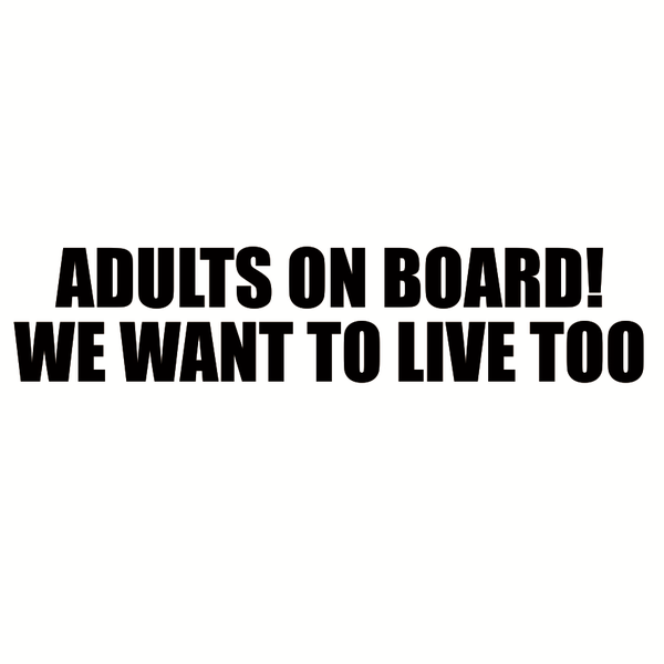 Adults on board! We want to live too - стикер за кола